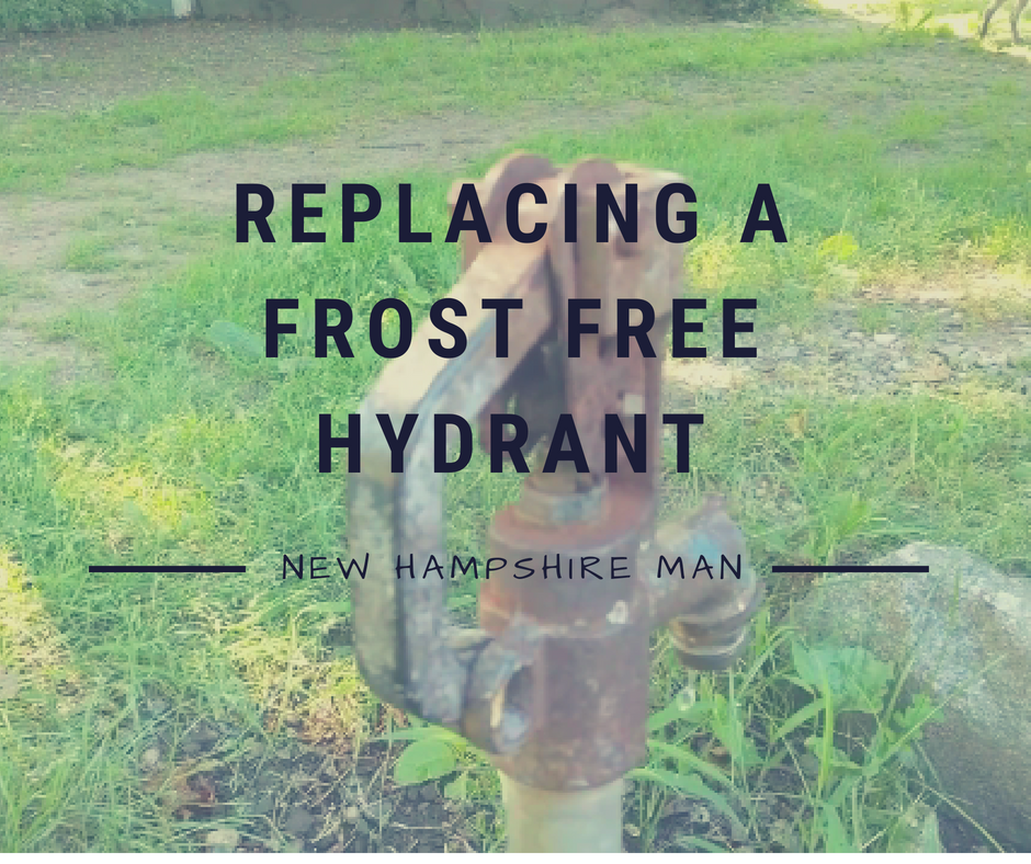 Replacing a Frost Free Hydrant - New Hampshire Man